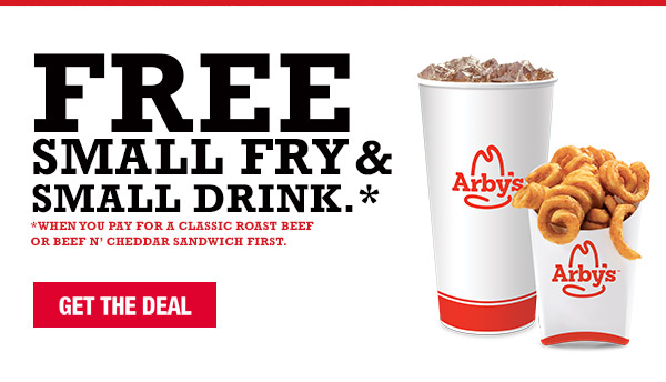 FREE small fry & small drink. When you pay for a classic roast beef or Beef n' Cheddar Sandwich first.